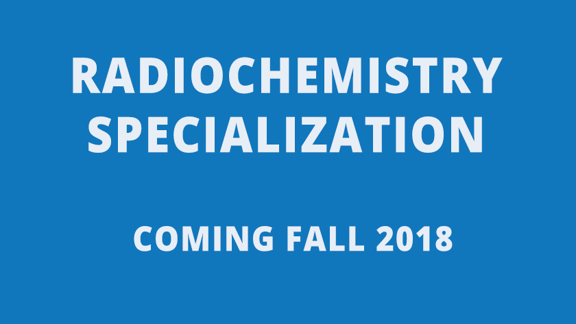Radiochemistry Specialization coming in fall 2018